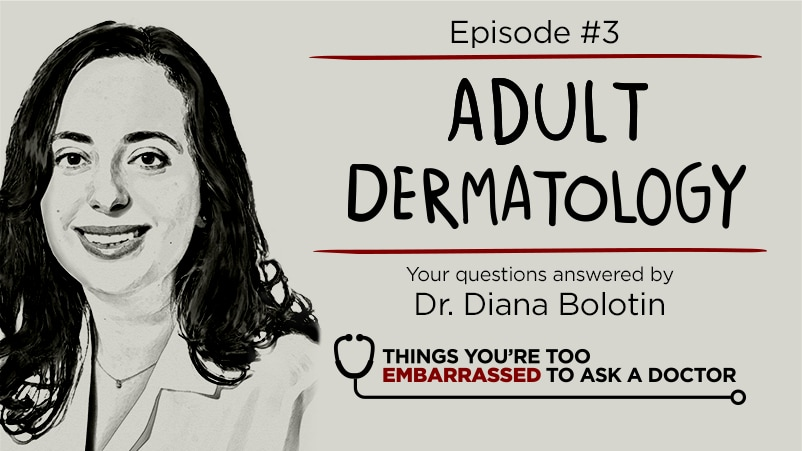 Things You're Too Embarrassed to Ask a Doctor Podcast Season 1 Episode 3 Adult Dermatology with Dr. Diana Bolotin