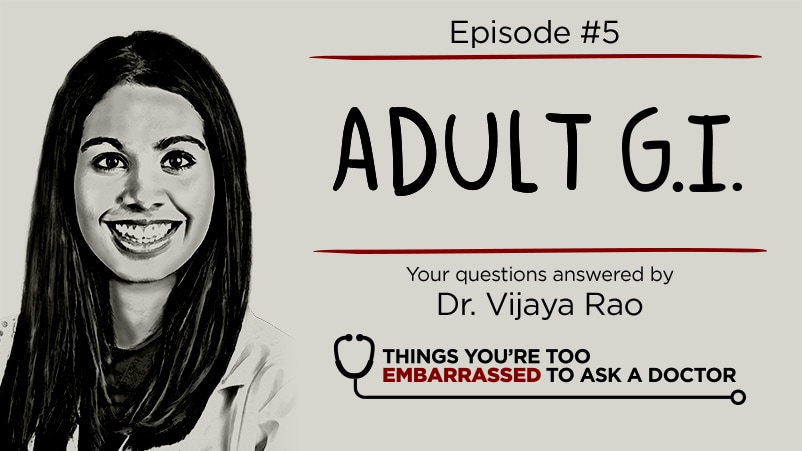 Things You're Too Embarrassed to Ask a Doctor Podcast Season 1 Episode 5 Adult GI with Dr. Vijaya Rao